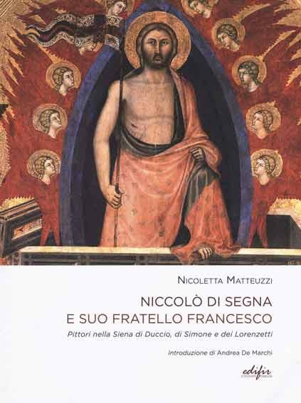 Niccolò di Segna e suo fratello Francesco. Pittori nella Siena di Duccio, di Simone e dei Lorenzetti