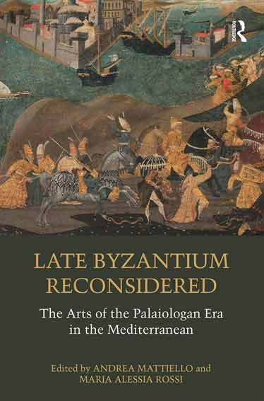 Late Byzantium Reconsidered: The Arts of the Palaiologan Era in the Mediterranean