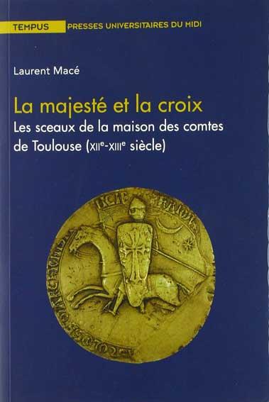 La majesté et la croix: Les sceaux de la maison des comtes de Toulouse (XIIe-XIIIe siècle)