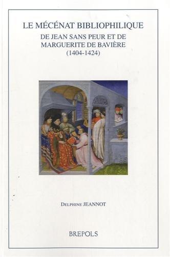 Le mécénat bibliophilique de Jean sans Peur et de Marguerite de Bavière (1404-1424)