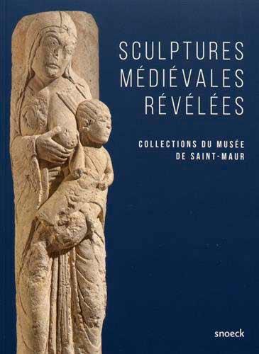 Sculptures médiévales révélées: Collections du musée de Saint-Maur
