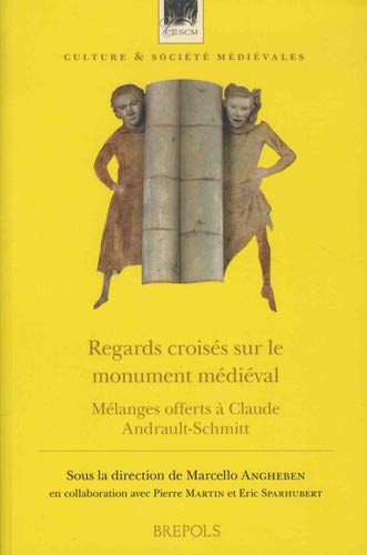 Regards croisés sur le monument médiéval. Mélanges offerts à Claude Andrault-Schmitt