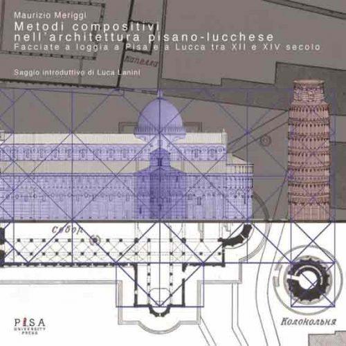 Metodi compositivi nell'architettura pisano-lucchese. Facciate a loggia a Pisa e a Lucca tra XII e XIV secolo