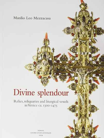 Divine splendour. Relics, reliquaries and liturgical vessels in Venice ca. 1300-1475