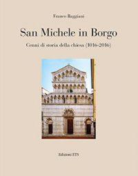 San Michele in Borgo. Cenni di storia della chiesa (1016-2016)