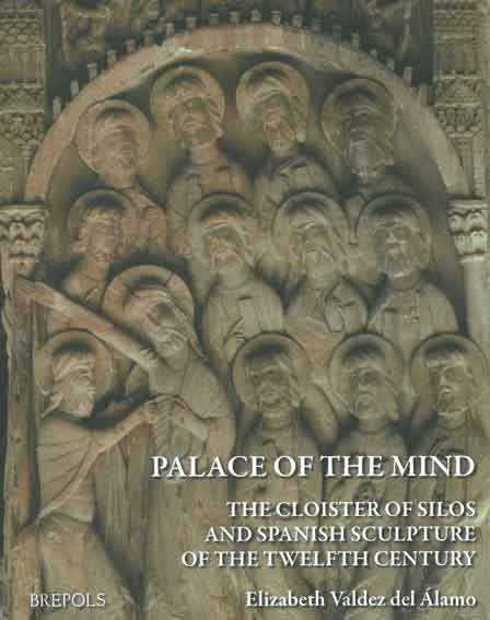 Palace of the Mind. The Cloister of Silos and Spanish Sculpture of the Twelfth Century
