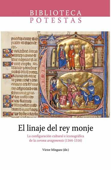 El linaje del Rey Monje: La configuración cultural e iconográfica de la Corona aragonensis (1164-1516)
