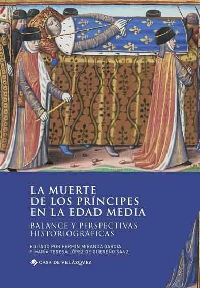 La muerte de los príncipes en la Edad Media: Balance y perspectivas historiográficas