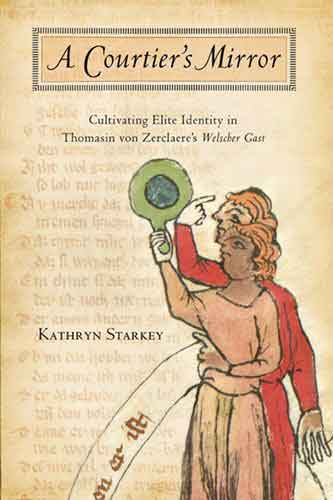 A Courtier's Mirror. Cultivating Elite Identity in Thomasin von Zerclaere's Welscher Gast