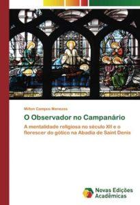 O Observador no Campanário: A mentalidade religiosa no século XII e o florescer do gótico na Abadia de Saint Denis