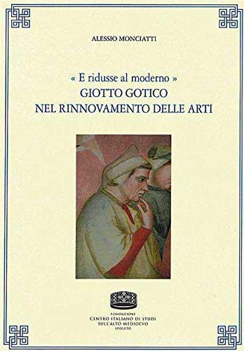 «E ridusse al moderno». Giotto gotico nel rinnovamento delle arti