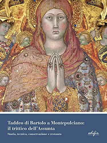 Taddeo di Bartolo a Montepulciano: il trittico dell'Assunta. Storia, tecnica, conservazione e restauro