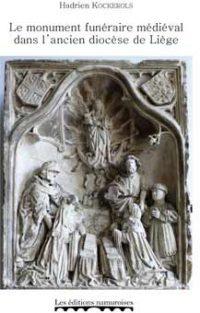 Le monument funéraire médiéval dans l'ancien diocèse de Liège