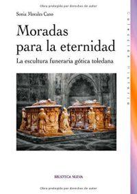 Reseña: Moradas para la eternidad. La escultura funeraria gótica toledana