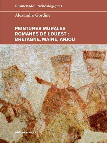 Peintures murales romanes de l'Ouest. Bretagne, Maine, Anjou