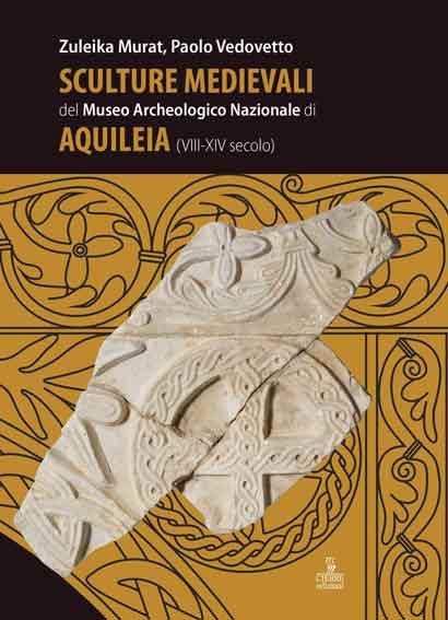 Sculture medievali del Museo Archeologico Nazionale di Aquileia (VIII-XIV secolo)