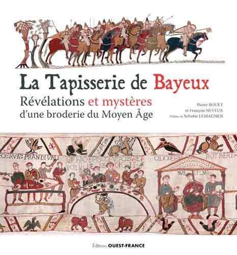 La tapisserie de Bayeux: Révélation et mystères d'une broderie du Moyen Âge