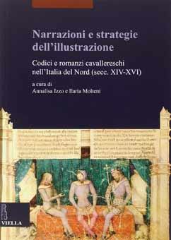 Narrazioni e strategie dell'illustrazione. Codici e romanzi cavallereschi nell'Italia del Nord (secc. XIV-XVI)