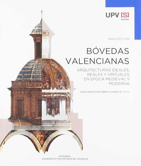 Bóvedas valencianas. Arquitecturas ideales, reales y virtuales en época medieval y moderna