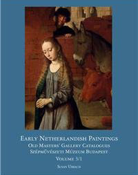Early Netherlandish Painting in Budapest: Volume I