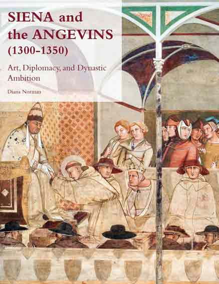 Siena and the Angevins, 1300-1350: Art, Diplomacy, and Dynastic Ambition