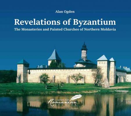 Revelations of Byzantium: The Monasteries and Painted Churches of Northern Moldavia