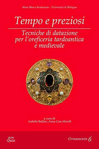 Tempo e preziosi. Tecniche di datazione per l'oreficeria tardoantica e medievale