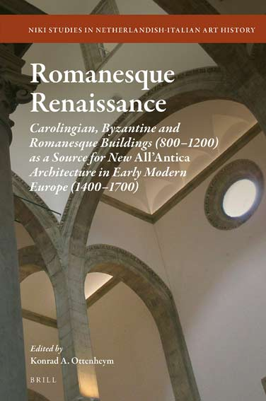 Romanesque Renaissance: Carolingian, Byzantine and Romanesque Buildings (800-1200) as a Source for New All'Antica Architecture in Early Modern Europe