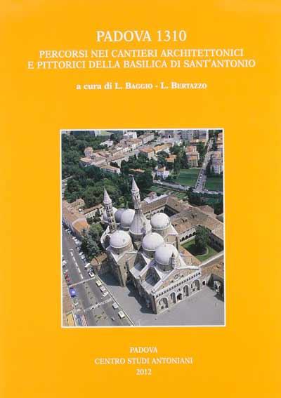 Padova 1310. Percorsi nei cantieri architettonici e pittorici della basilica di Sant'Antonio