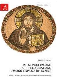Dal mondo pagano a quello cristiano: l'imago clipeata (IV-IX sec.). Mosaici e affreschi nel contesto archeologico-artistico mediterraneo