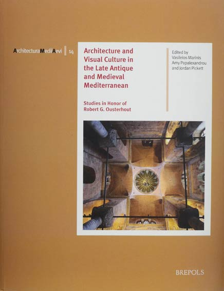 Architecture and Visual Culture in the Late Antique and Medieval Mediterranean English: Studies in Honor of Robert G. Ousterhout