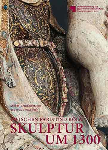 Skulptur um 1300: Zwischen Paris und Köln