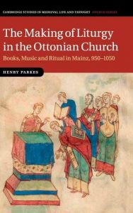 The Making of Liturgy in the Ottonian Church: Books, Music and Ritual in Mainz, 950-1050