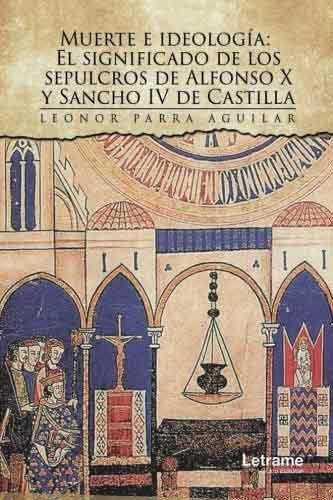 Muerte e ideología: El significado de los sepulcros de Alfonso X y Sancho IV de Castilla