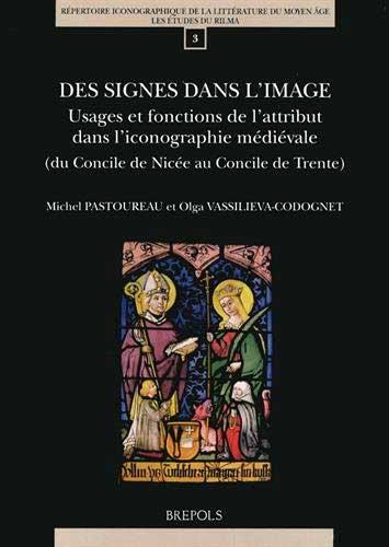 Des signes dans l'image. Usages et fonctions de l'attribut dans l'iconographie médiévale (du Concile de Nicée au Concile de Trente)