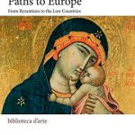 Paths to Europe. From Byzantium to the low countries