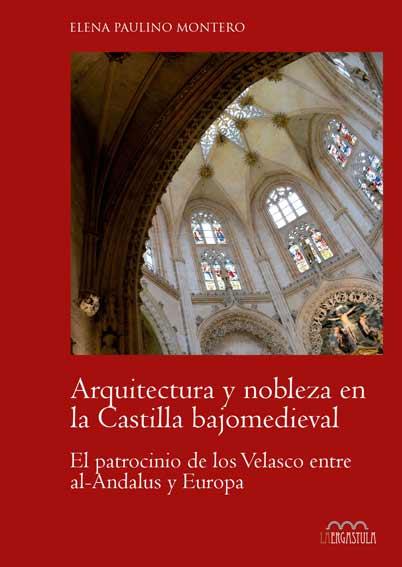 Arquitectura y nobleza en la Castilla bajomedieval: El patrocinio de los Velasco entre al-Andalus y Europa