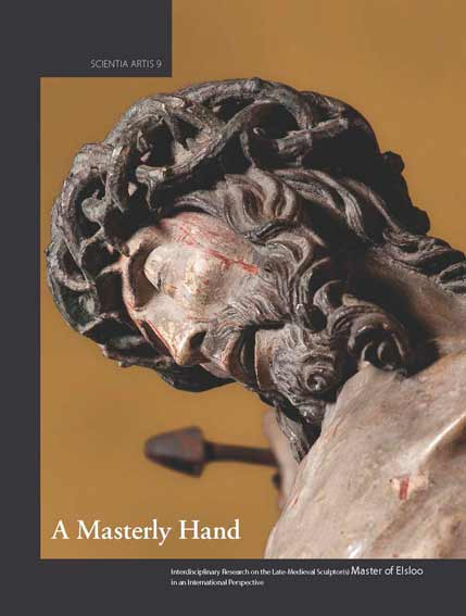 A Masterly Hand. Interdisciplinary Research on the Late-Medieval Sculptor(s) Master of Elsloo in an International Perspective