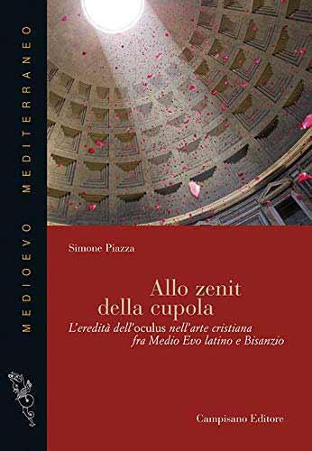 Allo zenit della cupola. L'eredità dell'oculus nell'arte cristiana fra medio evo latino e Bisanzio