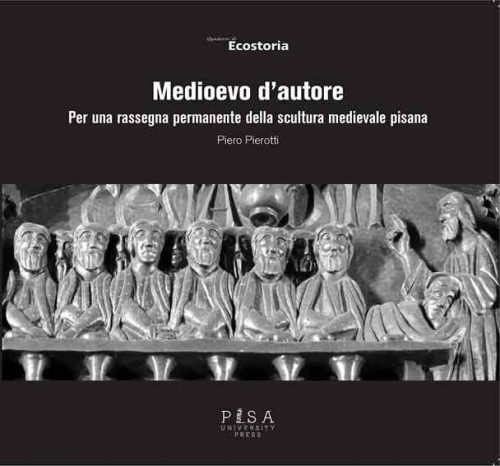 Medioevo d'autore. Per una rassegna permanente dells scultura medievale pisana