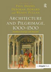 Architecture and Pilgrimage, 1000–1500. Southern Europe and Beyond