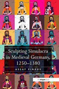 Sculpting Simulacra in Medieval Germany, 1250-1380