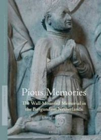 Pious Memories. The Wall-Mounted Memorial in the Burgundian Netherlands