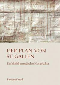 Der Plan von St. Gallen. Ein Modell europäischer Klosterkultur