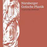 Nürnberger Gotische Plastik: 112 ganzseitige Abbildungen