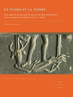 Le plomb et la pierre. Petits objets de dévotion pour les pèlerins du Mont-Saint-Michel, de la conception à la production (XIVe-XVe siècles)
