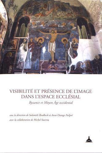 Visibilité et présence de l'image dans l'espace ecclésial: Byzance et Moyen Age occidental