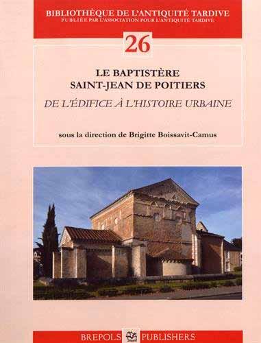 Le baptistère Saint-Jean de Poitiers. De l'édifice à l'histoire urbaine