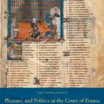 Pleasure and Politics at the Court of France. the Artistic Patronage of Queen Marie De Brabant 1260-1321