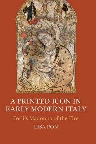 A Printed Icon in Early Modern Italy: Forlì's Madonna of the Fire